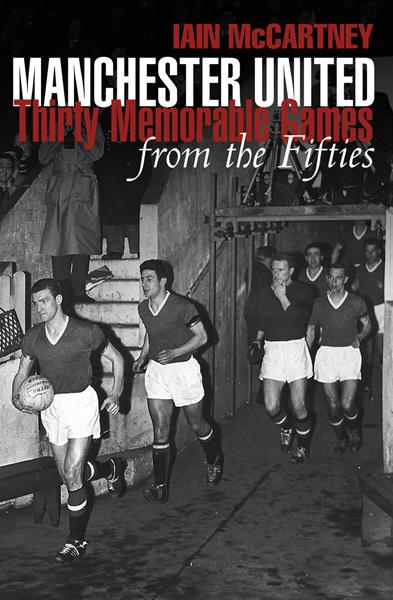 Manchester United: Thirty Memorable games from the Fifties By: Iain McCartney