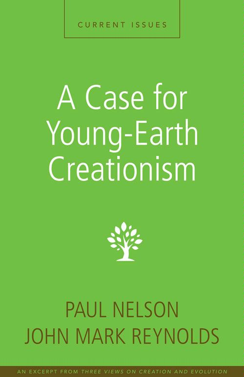 A Case for Young-Earth Creationism By: John Mark   Reynolds,Paul   Nelson