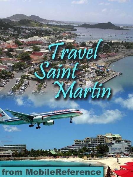 Travel St. Martin And St. Maarten: Illustrated Guide And Maps (Mobi Travel) By: MobileReference