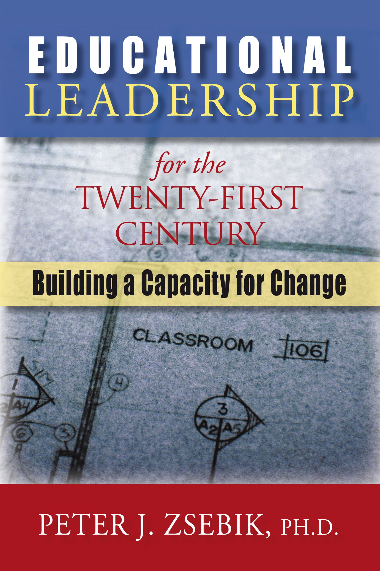 Educational Leadership for the 21st Century By: Dr. Peter Zsebik