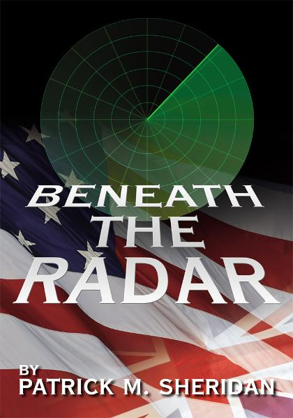 BENEATH THE RADAR By: PATRICK M. SHERIDAN