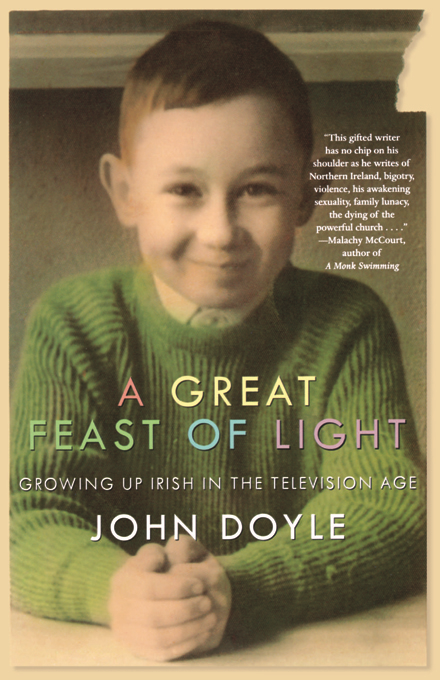 A Great Feast of Light: Growing Up Irish in the Television Age By: John Doyle