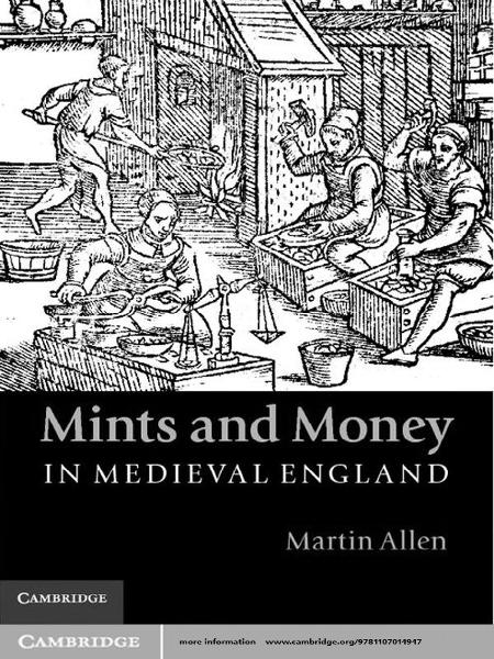 Mints and Money in Medieval England By: Dr Martin Allen
