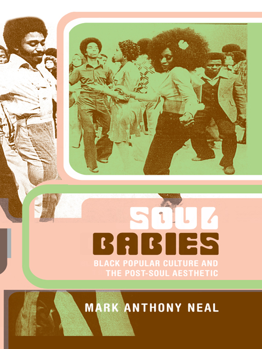 Soul Babies: Black Popular Culture and the Post-Soul Aesthetic Black Popular Culture and the Post-Soul Aesthetic