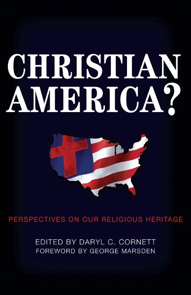 Christian America?: Perspectives on Our Religious Heritage By: Daryl C. Cornett,David Barton,George Marsden,Jonathan D. Sassi,William D. Henard