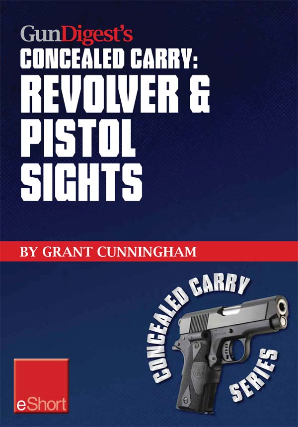 Gun Digest?s Revolver & Pistol Sights for Concealed Carry eShort: Laser sights for pistols & effective sight pictures for revolver shooting.