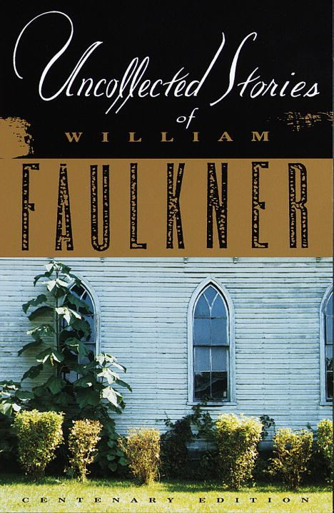 Uncollected Stories of William Faulkner By: William Faulkner