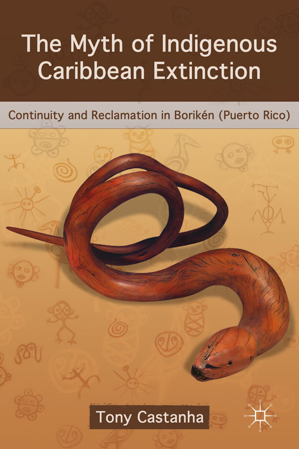 The Myth of Indigenous Caribbean Extinction Continuity and Reclamation in Borik�n (Puerto Rico)