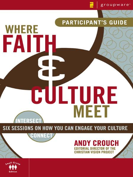 Where Faith and Culture Meet Participant's Guide By: Andy   Crouch