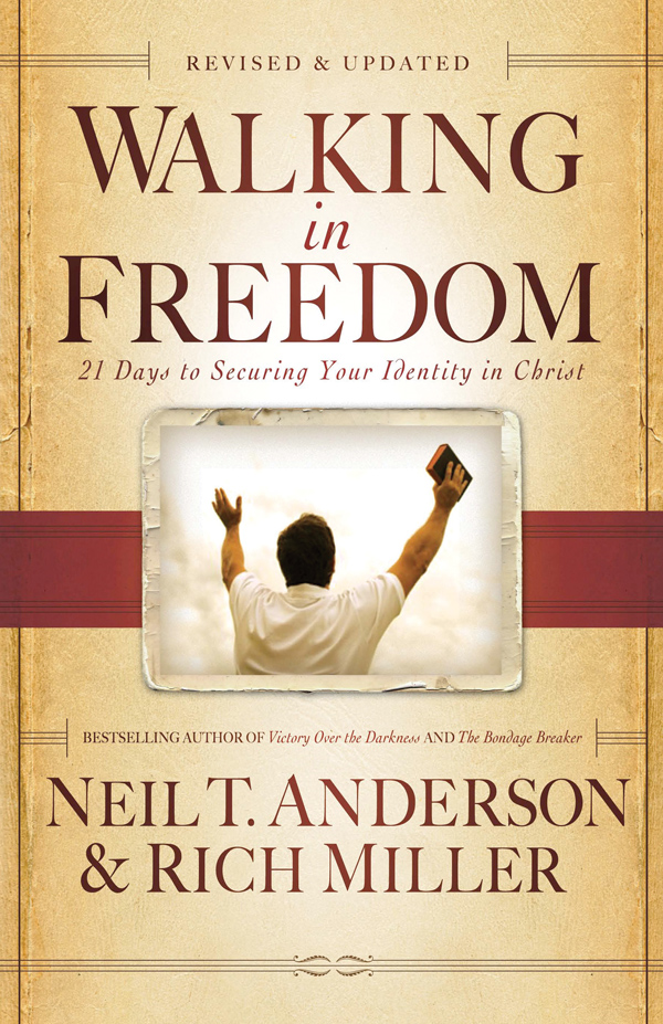 Walking in Freedom: 21 Days to Securing Your Identity in Christ By: Neil T. Anderson,Rich Miller