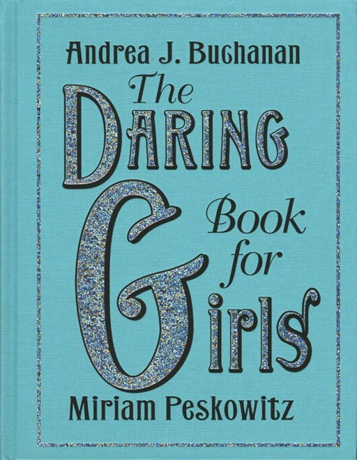 The Daring Book for Girls By: Andrea J. Buchanan,Miriam Peskowitz
