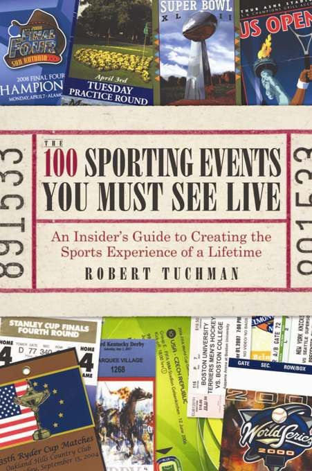 The 100 Sporting Events You Must See Live By: Robert Tuchman
