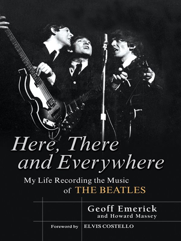 Here, There and Everywhere By: Geoff Emerick,Howard Massey