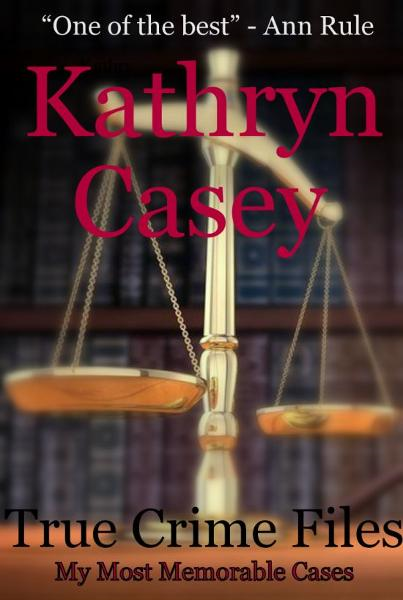 True Crime Files: My Most Memorable Cases (A True Crime Short) By: Kathryn Casey