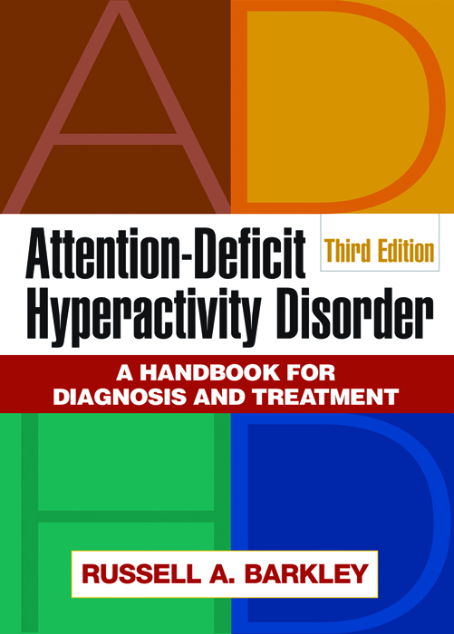 Attention-Deficit Hyperactivity Disorder, Third Edition By: Russell A. Barkley, PhD, ABPP, ABCN