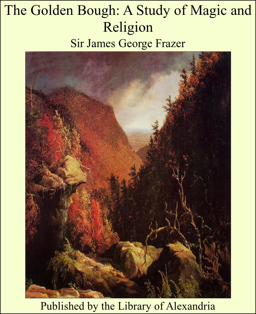 The Golden Bough: A Study of Magic and Religion By: Sir James George Frazer