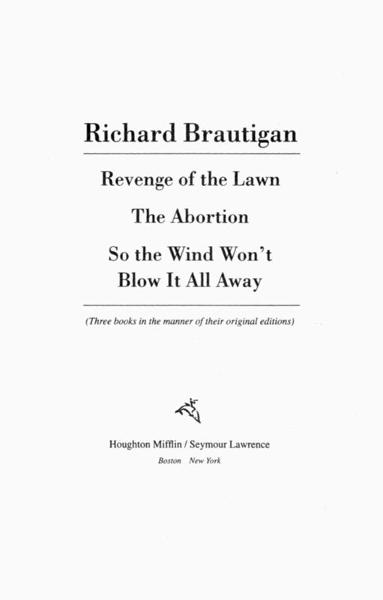 Revenge of the Lawn, The Abortion, So the Wind Won't Blow It All Away By: Richard Brautigan