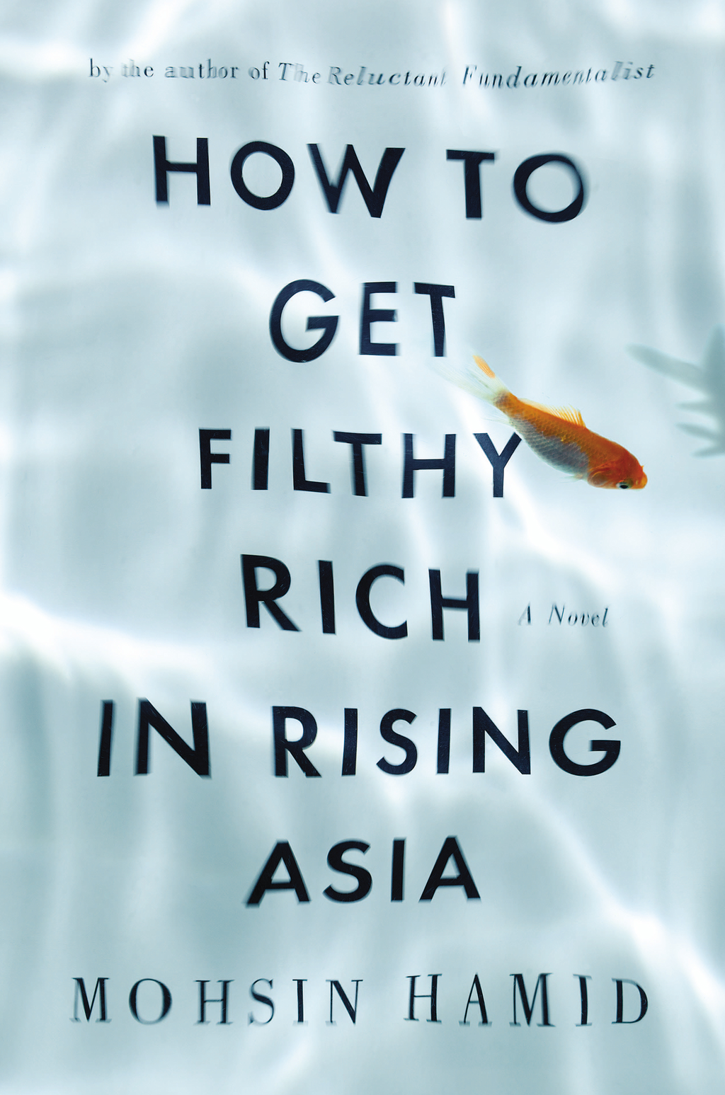 How to Get Filthy Rich in Rising Asia By: Mohsin Hamid