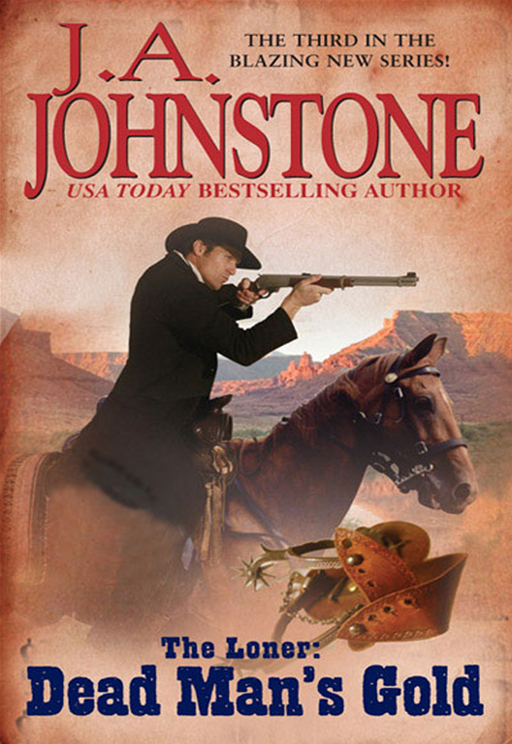 The Loner: Dead Man's Gold By: J.A. Johnstone
