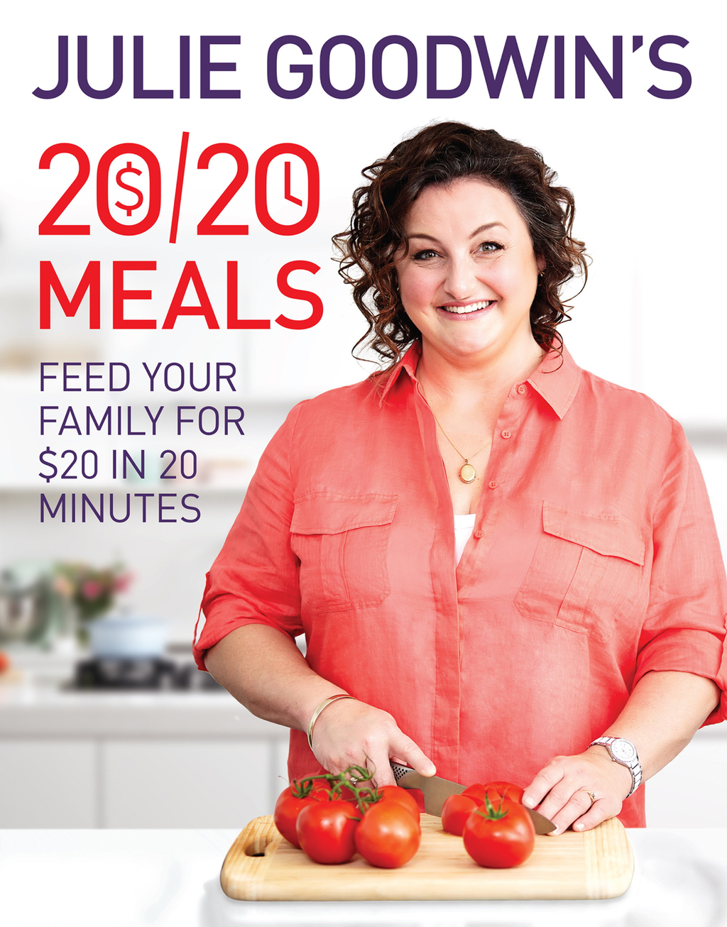 Julie Goodwin's 20/20 Meals Feed your family for $20 in 20 minutes