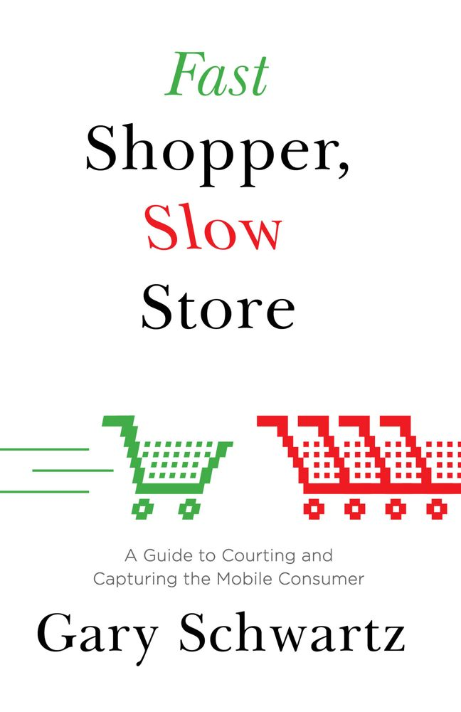 Fast Shopper, Slow Store By: Gary Schwartz