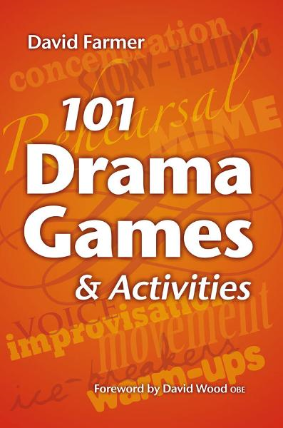 101 Drama Games and Activities By: David Farmer