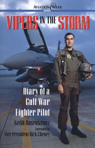 Vipers in the Storm: Diary of a Gulf War Fighter Pilot By: Keith Rosenkranz
