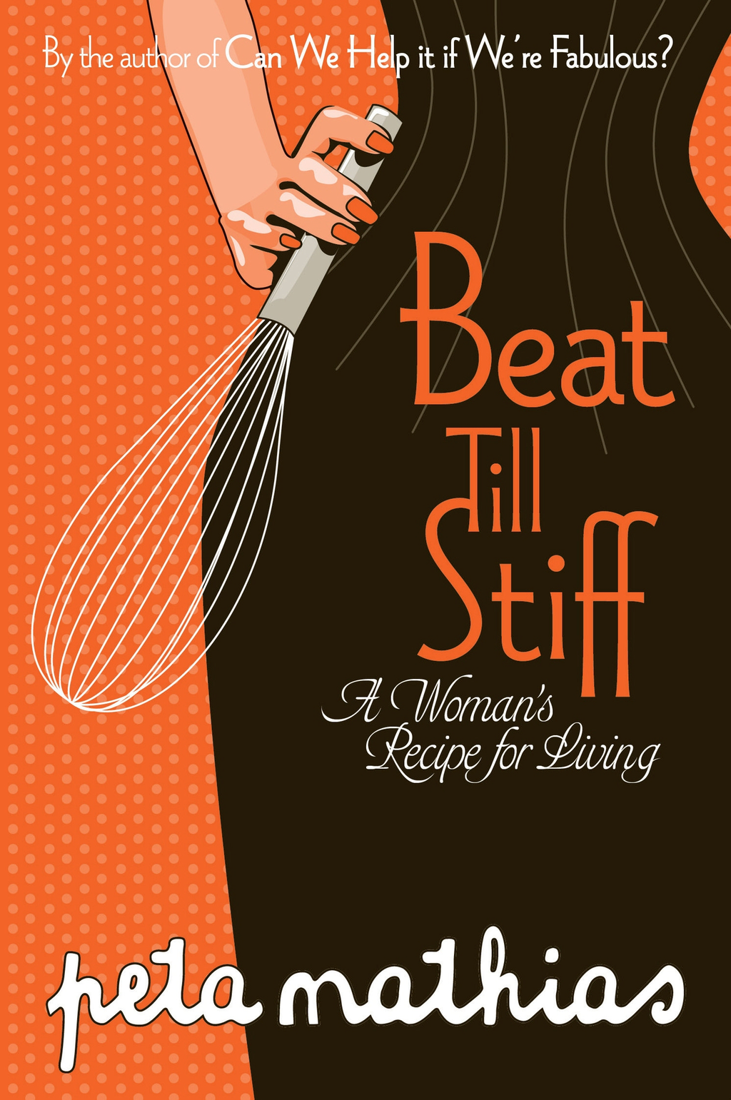 Beat Till Stiff: A Woman's Recipe for Living By: Peta Mathias