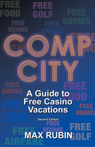 Comp City: A Guide to Free Casino Vacations, Second Edition By: Max Rubin