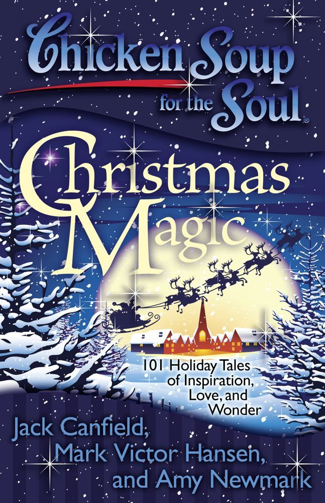 Chicken Soup for the Soul: Christmas Magic By: Amy Newmark,Jack Canfield,Mark Victor Hansen
