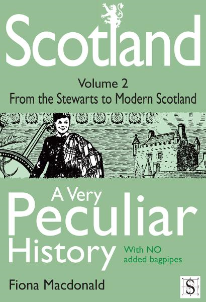 Scotland, A Very Peculiar History  Volume 2 By: Fiona Macdonald
