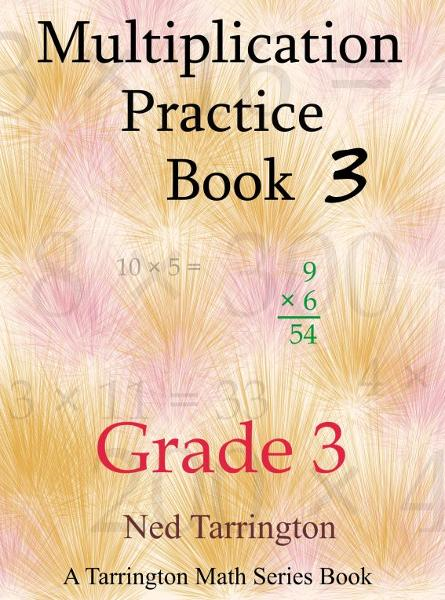 Multiplication Practice Book 3, Grade 3 By: Ned Tarrington