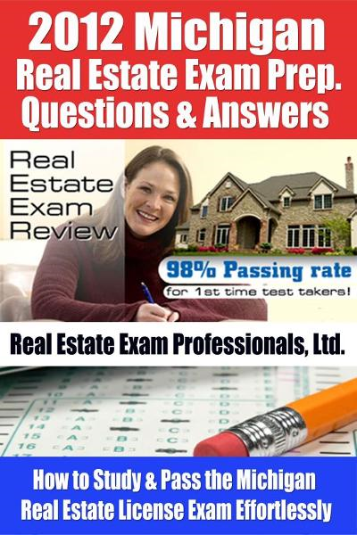 2012 Michigan Real Estate Exam Prep. Questions and Answers - How to Study and Pass the Michigan Real Estate License Exam Effortlessly [LIMITED EDITION]