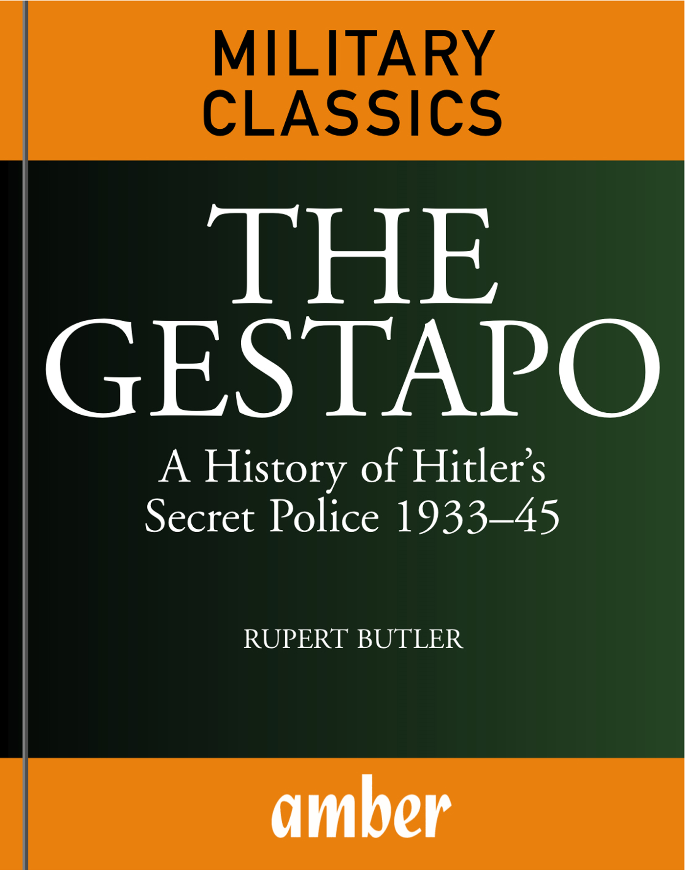 The Gestapo: A History of Hitler's Secret Police 193345