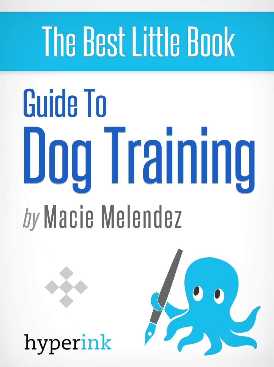 Dog Training: How to Tame a Dog Like Cesar Millan By: Macie Melendez