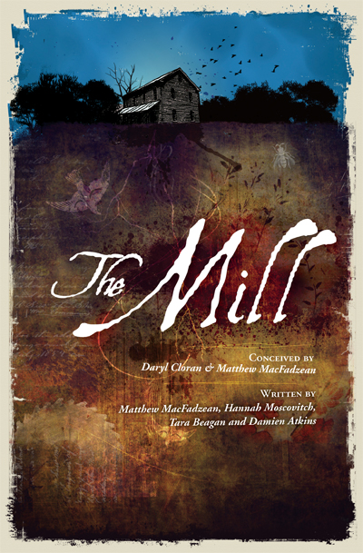The Mill By: Damien Atkins,Daryl Cloran,Hannah Moscovitch,Matthew MacFadzean,Tara Beagan