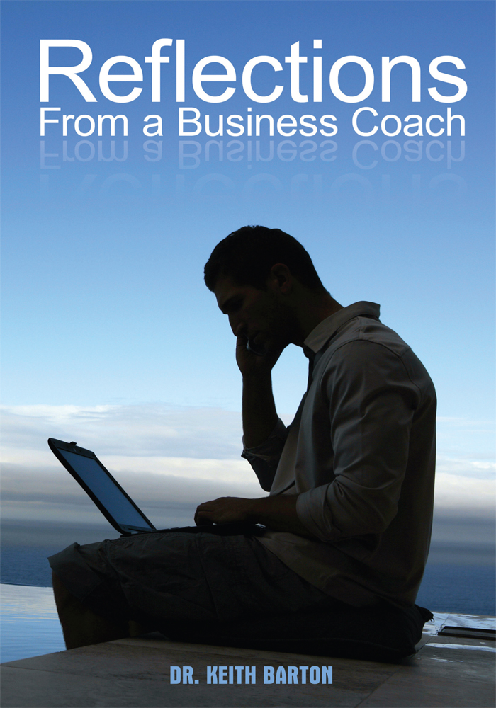 Reflections From a Business Coach By: Dr. Keith Barton
