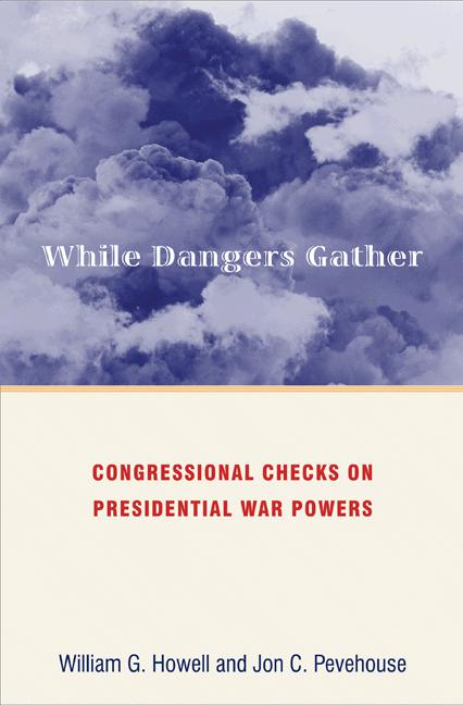 While Dangers Gather By: Jon C. Pevehouse,William G. Howell