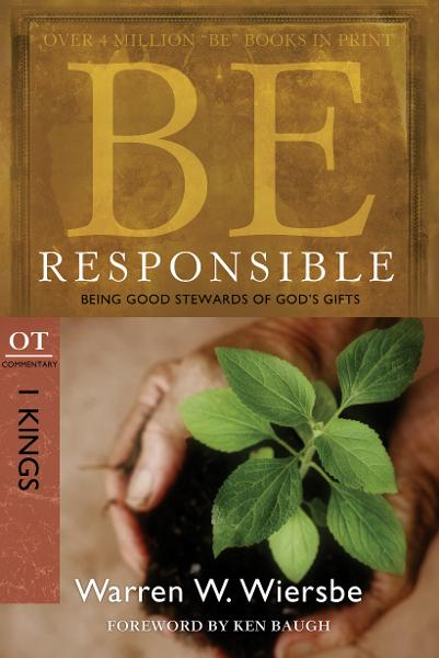 Be Responsible (1 Kings): Being Good Stewards of God's Gifts By: Warren W. Wiersbe