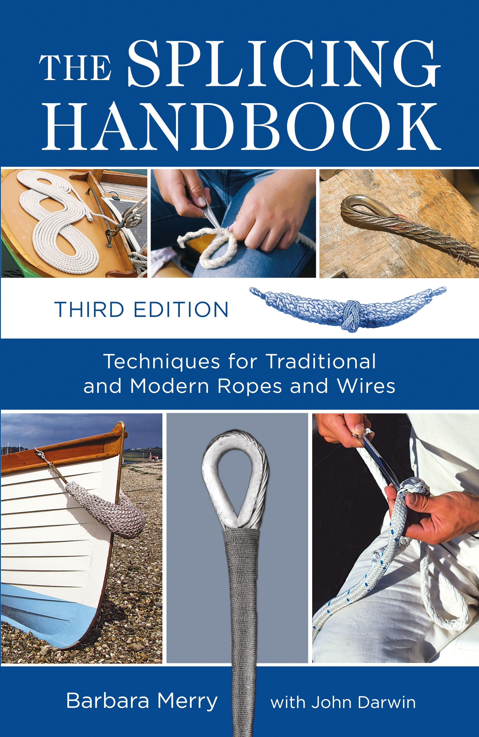 The Splicing Handbook Techniques for Traditional and Modern Ropes and Wires