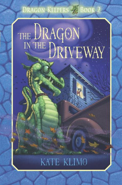 Dragon Keepers #2: The Dragon in the Driveway By: Kate Klimo,John Shroades