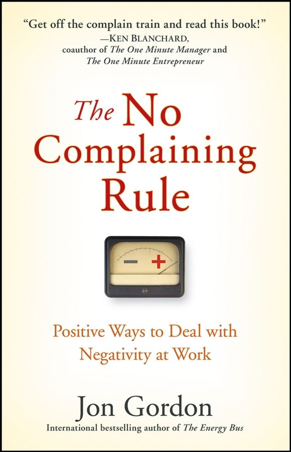 The No Complaining Rule By: Jon Gordon