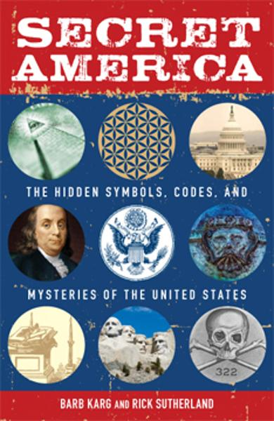 Secret America: The Hidden Symbols, Codes and Mysteries of the United States