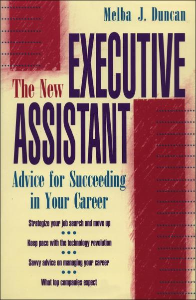 The New Executive Assistant: Advice for Succeeding in Your Career By: Melba Duncan