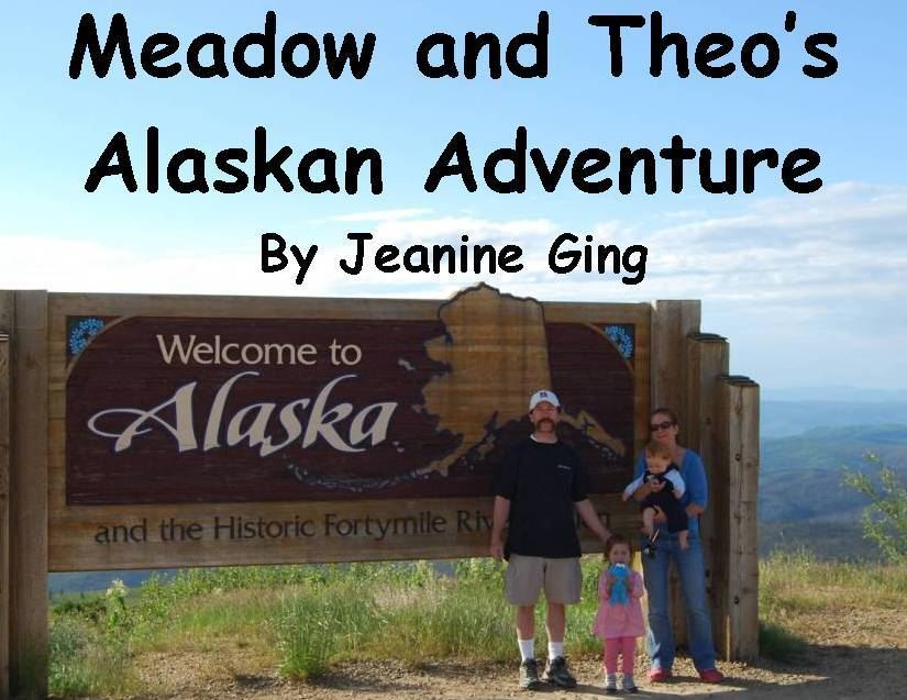 Meadow and Theo's Alaskan Adventure By: Jeanine Ging