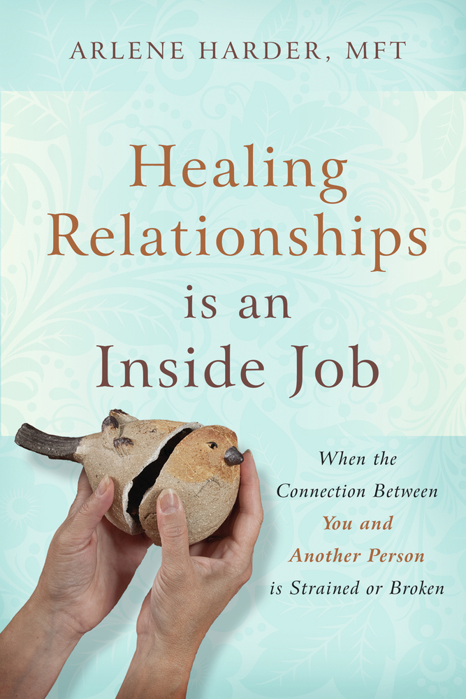 Healing Relationships is an Inside Job: When the Connection Between You and Another Person Is Strained or Broken