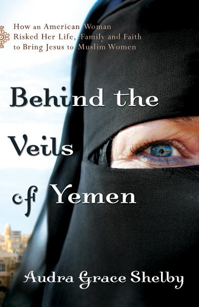 Behind the Veils of Yemen By: Audra Grace Shelby