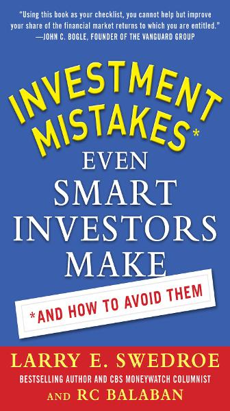 Investment Mistakes Even Smart Investors Make and How to Avoid Them By: Larry Swedroe,RC Balaban