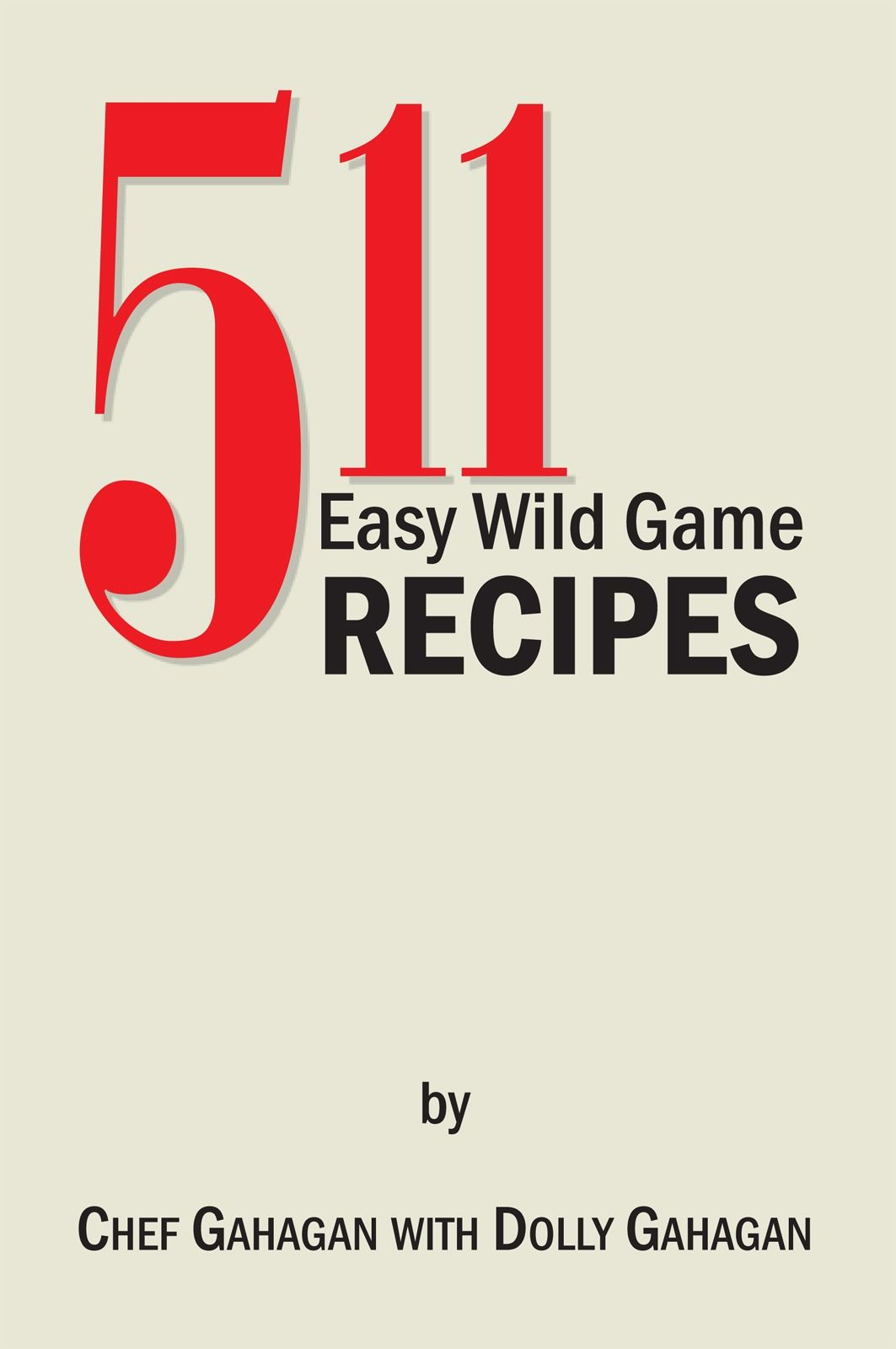 511  Easy Wild Game Recipes By: Fred Gahagan