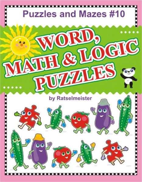 Puzzles and Mazes 10: Word, Logic and Math Puzzles By: Ratselmeister